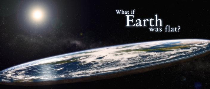 "(It's ""what if the earth were flat"" you tin hatters!)"